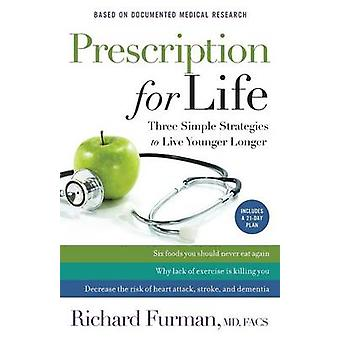 Prescription pour la vie - trois stratégies simples pour vivre plus longtemps jeune