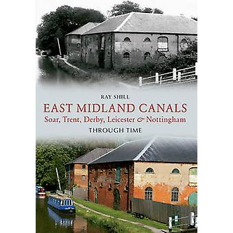 East Midland Canals Through Time - Soar - Trent - Derby - Leicester &a
