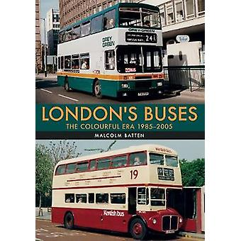 London's Buses - The Colourful Era 1985-2005 by Malcolm Batten - 97814
