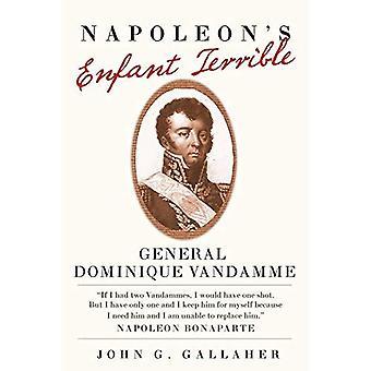 Enfant Terrible de Napoléon: général Dominique Vandamme (campagnes et commandants)