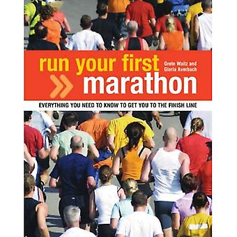 Kör din första maraton: Allt du behöver veta för att göra det till mållinjen: allt du behöver veta för att göra det till mållinjen