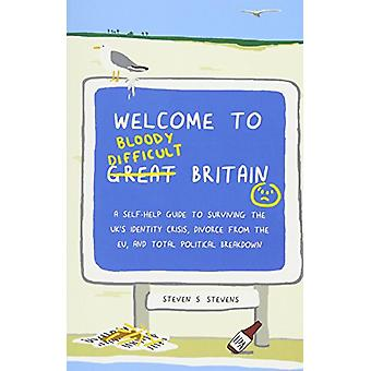 Welcome to Bloody Difficult Britain - A Self-Help Guide to Surviving t