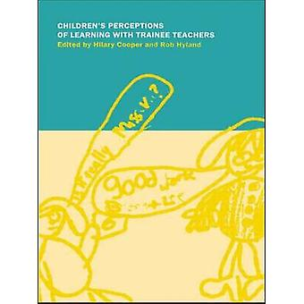 Childrens Perceptions of Learning with Trainee Teachers by Cooper & Hilary