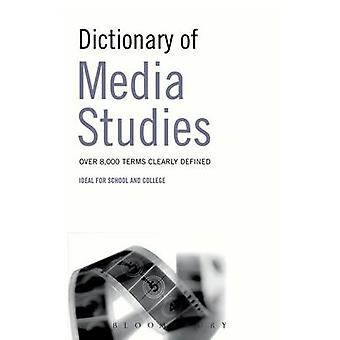 Dictionary of Media Studies by Publishing & Bloomsbury