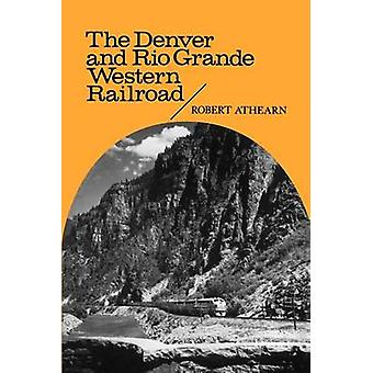 The Denver and Rio Grande Western Railroad Rebel of the Rockies by Athearn & Robert G.