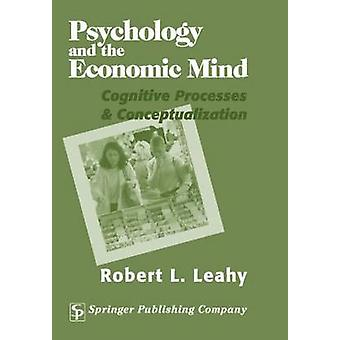 Psychology and the Economic Mind Cognitive Processes and Conceptualization by Leahy & Robert L.