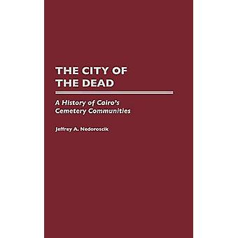 City of the Dead A History of Cairos Cemetery Communities by Nedoroscik & Jeffrey A.