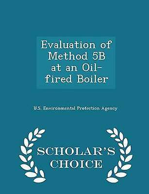 Evaluation of Method 5B at an Oilfired Boiler  Scholars Choice Edition by U.S. Environmental Protection Agency