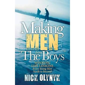 Making Men from the Boys Winning Life Lessons Every Young Man Needs to Succeed by Olynyk & Nick