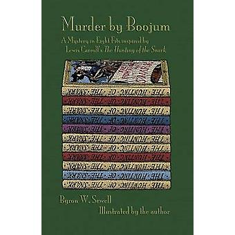Murder by Boojum A Mystery in Eight Fits Inspired by Lewis Carrolls the Hunting of the Snark by Sewell & Byron W.