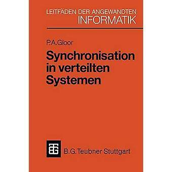 Synchronisation in verteilten Systemen  Problemstellung und Lsungsanstze unter Verwendung von objektorientierten Konzepten by Gloor & Peter A.