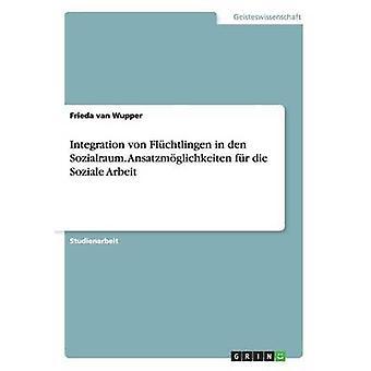 Integrering von Flchtlingen i hiet Sozialraum. Ansatzmglichkeiten fr dø Soziale Arbeit av van Wupper & Frieda
