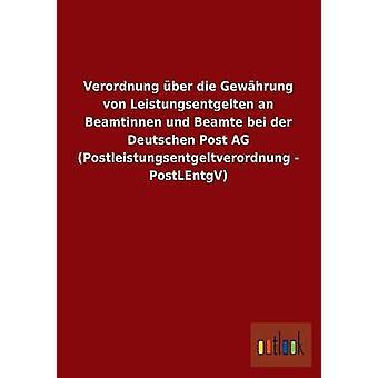 FMStFV Ber sterben Gewhrung von Leistungsentgelten Beamtinnen Und Beamte Bei der Deutschen Post AG Postleistungsentgeltverordnung PostLEntgV von Ohne Autor