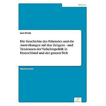 Die Geschichte des Fahrrades und die Auswirkungen auf den Zeitgeist und Tendenzen der Verkehrspolitik in Deutschland und der ganzen Welt par Kratz & Lars