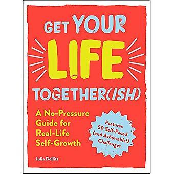 Krijg uw leven Together(ish): Een No-druk gids voor Real-Life zelf-groei