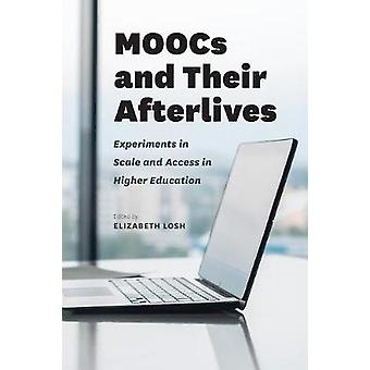 Moocs and Their Afterlives - Experiments in Scale and Access in Higher