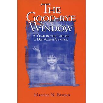 The Good-bye Window - A Year in the Life of a Day-care Center (New edi