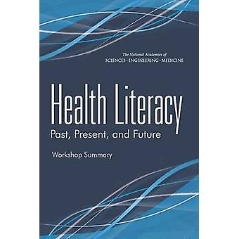 Health Literacy - Past - Present - and Future - Workshop Summary by Rou