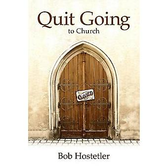 Quit Going to Church by Bob Hostetler - 9780915547708 Book