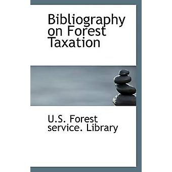 Bibliography on Forest Taxation by U S Forest Service Library - 97811
