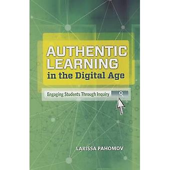Authentic Learning in the Digital Age - Engaging Students Through Inqu