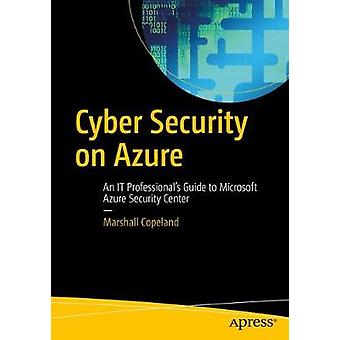 Cyber Security on Azure - An IT Professional's Guide to Microsoft Azur