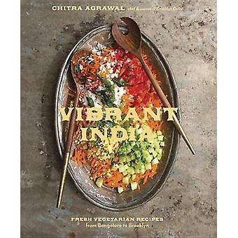 Vibrant India - Fresh Vegetarian Recipes from Bangalore to Brooklyn by