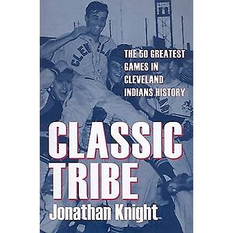 Classic Tribe - The 50 Greatest Games in Cleveland Indians History by