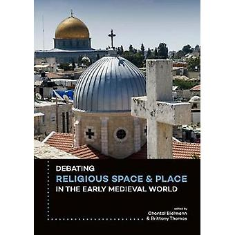 Debating Religious Space and Place in the Early Medieval World (c. AD