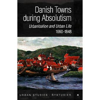 Danish Towns During Absolutism - Urbanisation and Urban Life - 1660-18