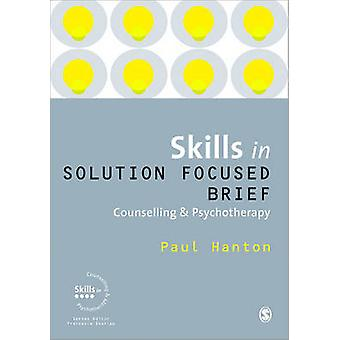 Skills in Solution Focused Brief Counselling and Psychothera by Paul Hanton