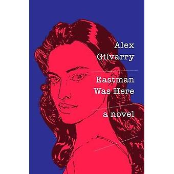 Eastman Was Here by Alex Gilvarry - 9781101981504 Book