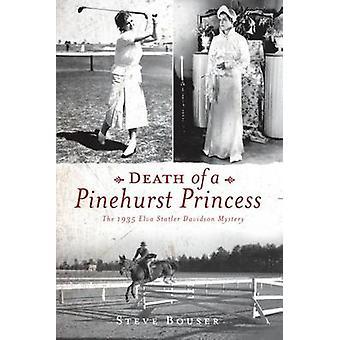 Death of a Pinehurst Princess - The 1935 Elva Statler Davidson Mystery