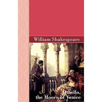 Othello the Moore of Venice by Shakespeare & William