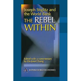 Joseph Stiglitz and the World Bank The Rebel Within by Chang & HaJoon