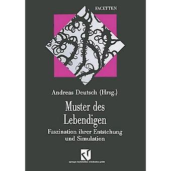 Muster Des Lebendigen Faszination Ihrer Entstehung Und Simulation by Deutsch & Andreas