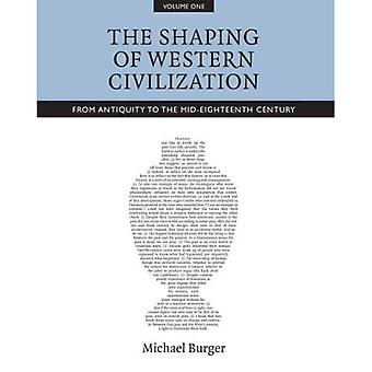 The Shaping of Western Civilization: From Antiquity to the Enlightenment v. 1
