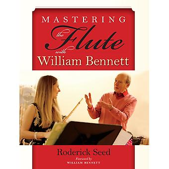 Mastering the Flute with William Bennett by Seed & Roderick