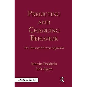 Predicting and Changing Behavior  The Reasoned Action Approach by Fishbein & Martin