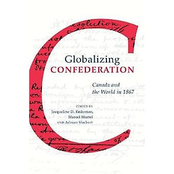 Globalizing Confederation by Edited by Jacqueline D Krikorian & Edited by Marcel Martel & Edited by Adrian Shubert
