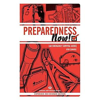 Preparedness Now  An Emergency Survival Guide Expanded and Revised by Aton Edwards