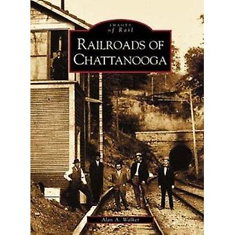 Railroads of Chattanooga by Alan A Walker - 9780738515397 Book