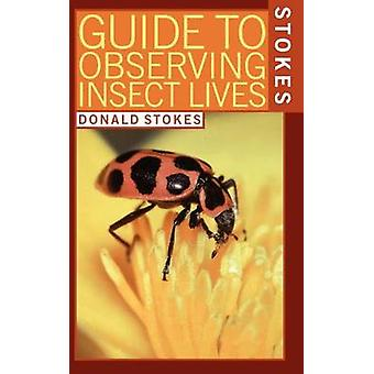 Stokes Guide to Observing Insect Lives by Stokes & Donald