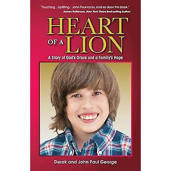 Heart of a Lion A Story of Gods Grace and a Familys Hope by George & Derek