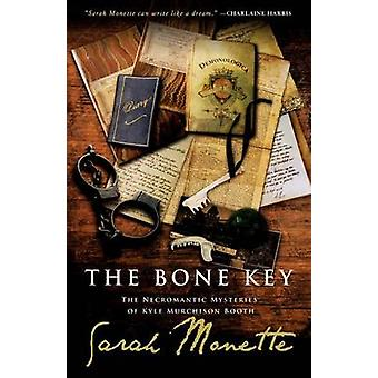 The Bone Key The Necromantic Mysteries of Kyle Murchison Booth by Monette & Sarah
