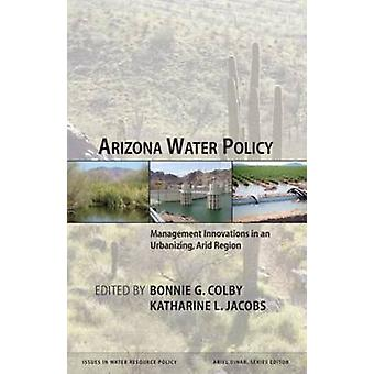 Arizona Water Policy Management Innovations in an Urbanizing Arid Region by Colby & Bonnieg