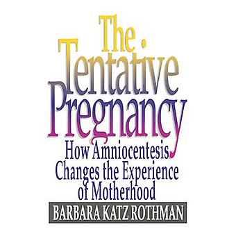 The Tentative Pregnancy How Amniocentesis Changes the Experience of Motherhood by Rothman & Barbara Katz
