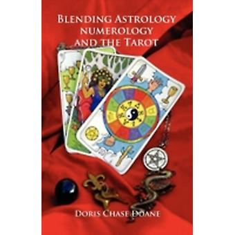 Blending Astrology Numerology and the Tarot by Doane & Doris Chase