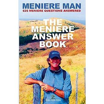 Meniere Man. The Meniere Answer Book. Can I Die Will I Get Better Answers To 625 Essential Questions Asked By Meniere Sufferers by Man & Meniere