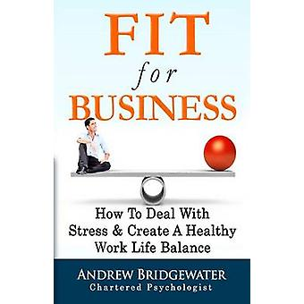 Fit For Business  Extended Edition How To Deal With Stress  Enjoy A Healthy Work Life Balance by Bridgewater & Andrew
